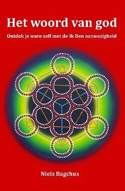 Het woord van god - Ontdek je ware zelf met de Ik Ben aanwezigheid - Niels Bagchus - I Am violette vlam narcisme psychopathie zelfliefde liefde hogere zelf
